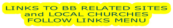 LINKS TO BB RELATED SITES and LOCAL CHURCHES FOLLOW LINKS MENU